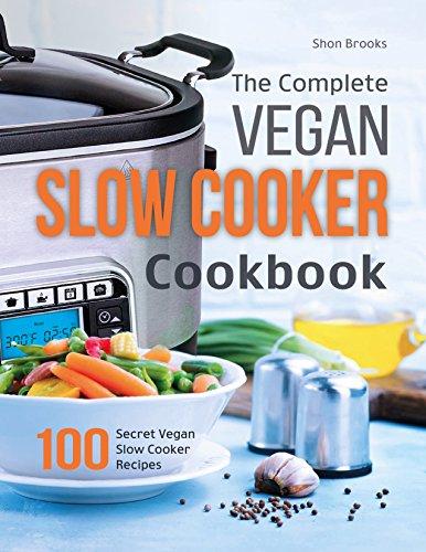 The Complete Vegan Slow Cooker Cookbook: 100 Secret Vegan Slow Cooker Recipes (English Edition)