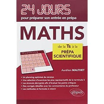 Maths 24 Jours pour Préparer Son Entrée en Prépa de la TS à la Prépa Scientifique