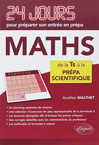 Maths 24 Jours pour Préparer Son Entrée en Prépa de la TS à la Prépa Scientifique par Aurélien Malthet