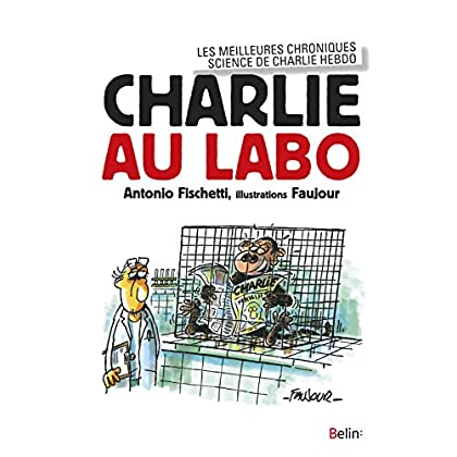 Charlie au labo. Les meilleures chroniques science dans Charlie Hebdo (Science à plumes)
