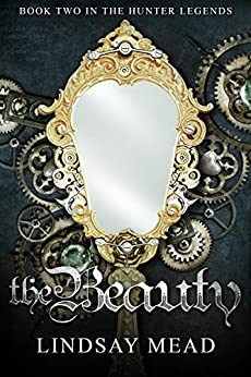 The Beauty: A Beauty and the Beast Fairytale Retelling (The Hunter Legends Book 2) by [Mead, Lindsay]