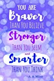 You Are Braver Than You Believe and Stronger Than You Seem and Smarter Than You Think - A. A. Milne: 6x9 Journal (Diary, Notebook). Purple Quote, Soft Cover (You Are Braver Journal)