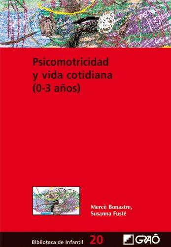 Psicomotricidad y vida cotidiana (0-3 años): 020 (Biblioteca De Infantil) por Mercè Bonastre Gellida