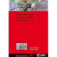Psicomotricidad y vida cotidiana (0-3 años): 020 (Biblioteca De Infantil)