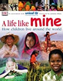 A Life Like Mine (UNICEF): How Children Live Around the World (Children Just Like Me) by Jemima Khan (Foreword), UNICEF (31-Oct-2002) Hardcover