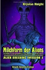 Milchfarm der Aliens: Entführt und gemolken von den Außerirdischen (ALIEN BREEDING INVASION, Band 3) Taschenbuch