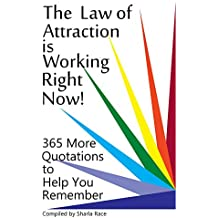 The Law of Attraction is Working Right Now! 365 More Quotations to Help You Remember (English Edition)