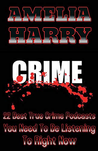 TRUE CRIME STORIES BOOK: 22 Best True Crime Podcasts You Need To Be