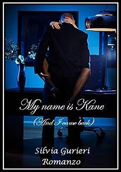 My name is Kane (And I came back) di [Silvia Gurieri]