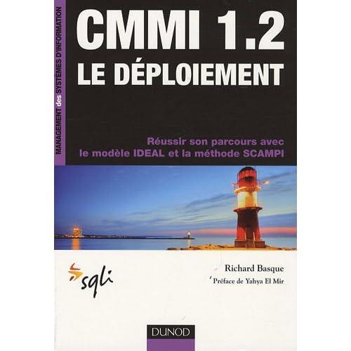 CMMI 1.2 Le déploiement : Réussir son parcours avec le modèle IDEAL et la méthode SCAMPI