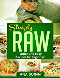 Simply RAW: Quick and Easy Recipes for Beginners