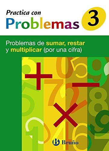 3 Practica con problemas de sumar, restar y multiplicar 1 cifra (Castellano - Material Complementario - Practica Con Problemas) - 9788421656921