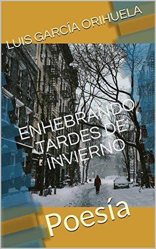 ENHEBRANDO TARDES DE INVIERNO: Poesía por LUIS GARCÍA ORIHUELA