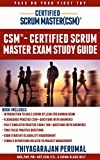 CSM - CERTIFIED SCRUM MASTER STUDY GUIDE: CSM - PASS ON YOUR FIRST TRY (CERTIFIED SCRUM MASTER EXAM PREPARATION Book 1) (English Edition)