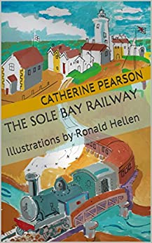 The Sole Bay Railway: Illustrations by Ronald Hellen by [Pearson, Catherine]