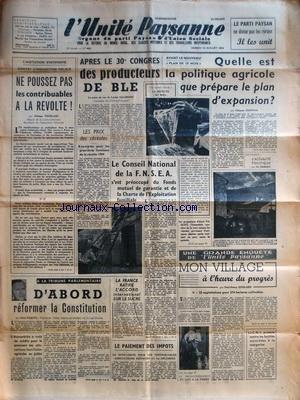 UNITE PAYSANNE (L') [No 443] du 10/07/1954 - D'ABORD REFORMER LA CONSTITUTION - LA FRANCE RATIFIE L'ACCORD INTERNATIONAL SUR LE SUCRE - MON VILLAGE A L'HEURE DU PROGRES PAR GOISLARD - LE CONSEIL NATIONAL DE LA FNSEA - NE POUSSEZ PAS LES CONTRIBUABLES A LA REVLTE PAR TOUBLANC - APRES LE 3EME CONGRES DES PRODUCTEURS DE BLE PAR GALIMAND - QUALLE EST LA POLITIQUE AGRICOLE QUE PREPARE LE PLAN D'EXPANSION PAR CHAPRON