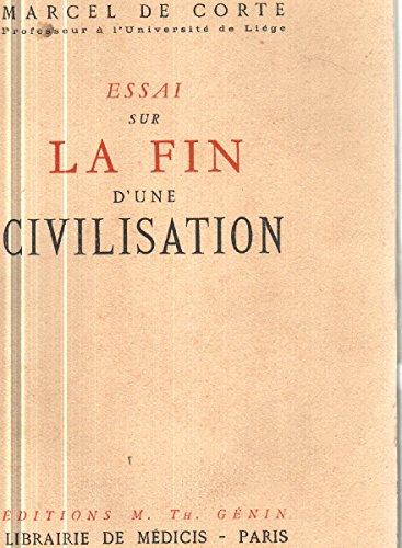 Essai sur la fin d'une civilisation par Marcel De Corte