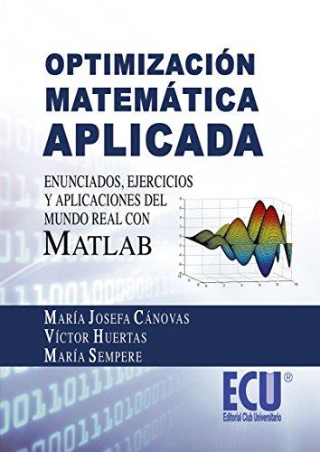 Optimización matemática aplicada. Enunciados, ejercicios y aplicaciones del mundo real con MATLAB