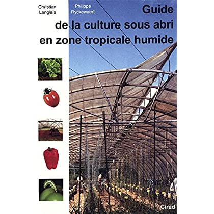 Guide de la culture sous abri en zone tropicale humide (QUAE GIE)