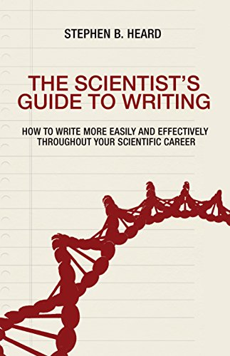 The Scientist's Guide to Writing: How to Write More Easily and Effectively throughout Your Scientific Career (English Edition) di Stephen B. Heard