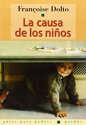 Causa De Los Niños, La (Guias Para Padres) por FranÇoise Dolto
