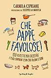 Scarica Libro Che pappe favolose 120 ricette per crescere i tuoi bambini con cibi buoni e sani (PDF,EPUB,MOBI) Online Italiano Gratis