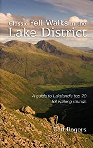 Classic Fell Walks in the Lake District: A Guide to Lakeland's Finest Fell Walking Rounds, by Carl Rogers