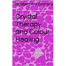 Crystal Therapy and Colour Healing (Metaphysical Matters Book 3)