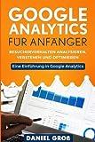 Google Analytics für Anfänger: Besucherverhalten analysieren, verstehen und optimieren. Eine Einführung in Google Analytics.