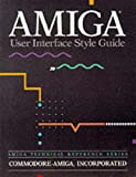 AMIGA User Interface Style Guide (Amiga Technical Reference Seri)