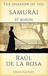 The Shadow of The Samurai. 47 Ronin. (English Edition)