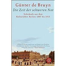 Die Zeit der schweren Not: Schicksale aus dem Kulturleben Berlins 1807 bis 1815