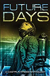 Future Days Anthology: A collection of sci-fi & fantasy adventure short stories (The Days Series)