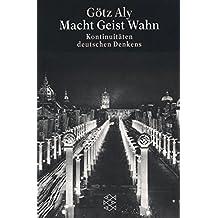Macht Geist Wahn: Kontinuitäten deutschen Denkens