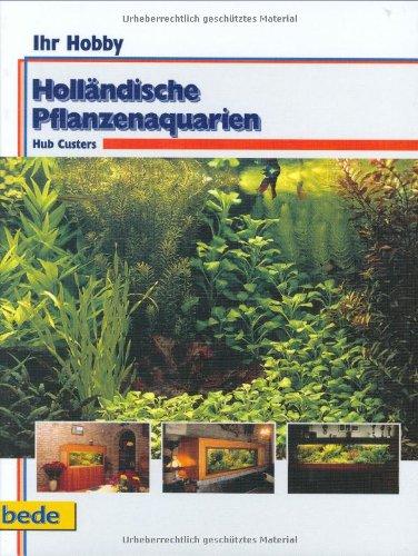Holländische Pflanzenaquarien, Ihr Hobby Pflanzenaquarien