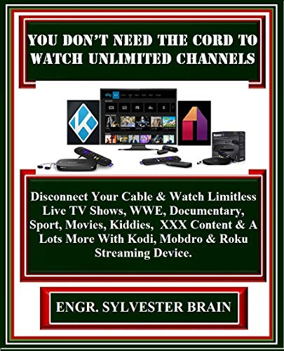 You Don't Need The Cord To Watch Unlimited Channels: Disconnect Your Cable  & Watch Limitless Live TV Shows, WWE, Documentary, Sport, Movies,
