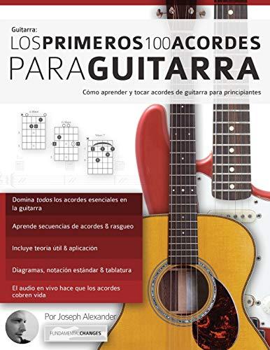 Los primeros 100 acordes para guitarra: Cómo aprender y tocar acordes de...