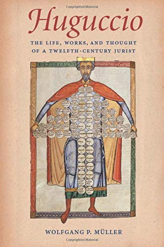 Huguccio the Life, Works, and Thought of a Twelfth-Century Jurist (Studies in Medieval and Early Modern Canon Law, Band 3) (Medieval Canon Law)