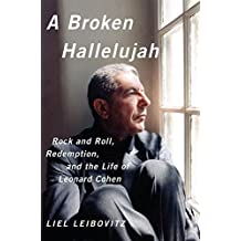 A Broken Hallelujah – Rock ′n′ Roll, Redemption, and the Life of Leonard Cohen