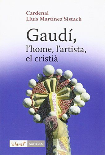 Gaudí, l'home, l'artista, el cristià (Savieses)