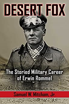 Desert Fox: The Storied Military Career of Erwin Rommel by [Mitcham, Samuel W.]