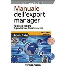 Manuale dell'export manager. Politiche e tecniche di penetrazione dei mercati esteri: Politiche e tecniche di penetrazione dei mercati esteri