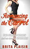 Romancing the Carrot: Two Curious Women and One Innocent Vegetable (English Edition)