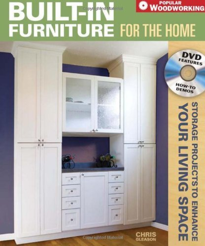 Built-in Furniture for the Home: Storage Projects to Enhance Your Living Space (Popular Woodworking): Written by Chris Gleason, 2008 Edition, (Spi Har/Dv) Publisher: Popular Woodworking Books [Hardcover]