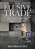 The Elusive Trade: How Exchange-Traded Funds Conquered Wall Street