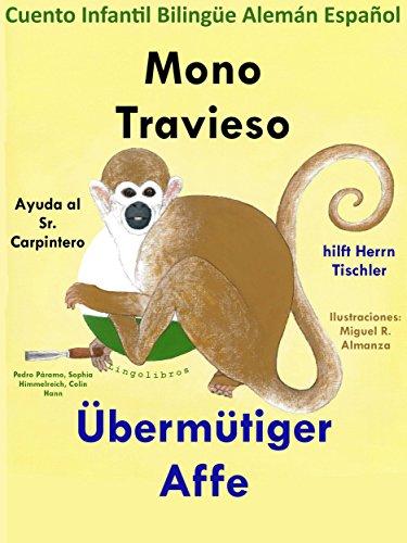 Cuento Infantil Bilingüe Español Alemán: Mono Travieso ayuda al Sr. Carpintero - Übermütiger Affe hilft Herrn Tischler (Estudia Alemán con el Mono Travieso nº 6) por Colin Hann