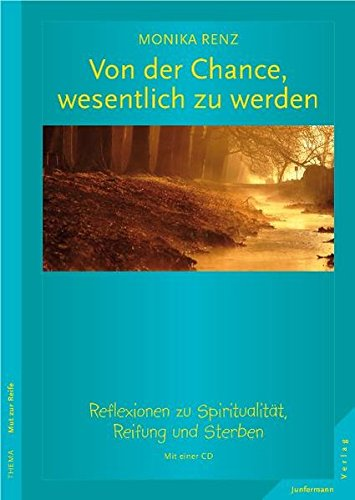 Von der Chance, wesentlich zu werden. Reflexionen zu Spiritualität, Reifung und Sterben. Mit einer CD