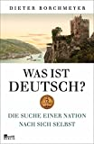 Was ist deutsch?: Die Suche einer Nation nach sich selbst - Dieter Borchmeyer