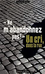 Ne M'Abandonnez Pas, un Cri Dans la Rue