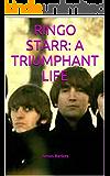 RINGO STARR: A TRIUMPHANT LIFE